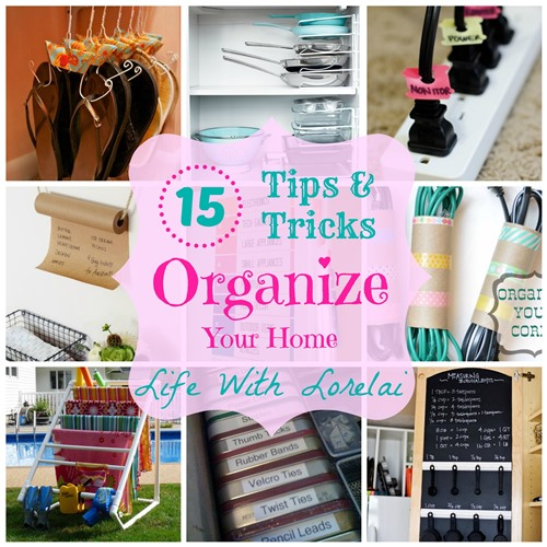 15 Tips & Tricks - Organize Your Home - Life With Lorelai | Life With Lorelai