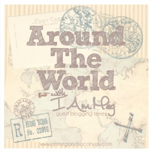 Around the World with I Am Meg - Guest Blogging Travel Series